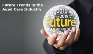 Future Trends in the Aged Care Industry
